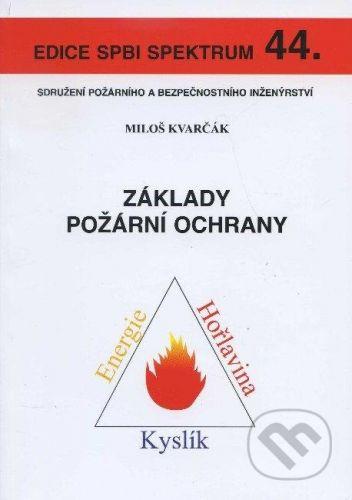 Sdružení požárního a bezpočnostního inženýrství Základy požární ochrany - Miloš Kvarčák cena od 278 Kč