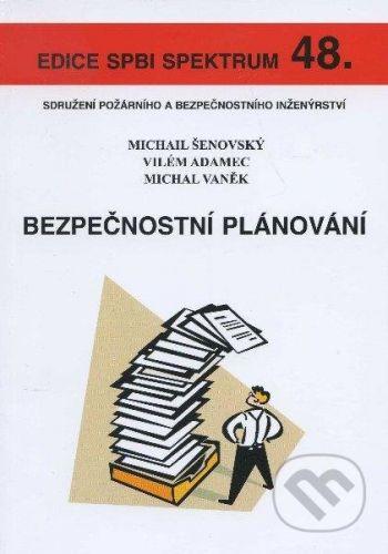 Sdružení požárního a bezpočnostního inženýrství Bezpečnostní plánování - Michail Šenovský, Vilém Adamec, Michal Vaněk cena od 79 Kč