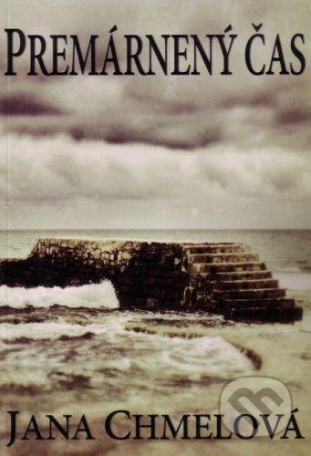 vydavateľ neuvedený Premárnený čas - Jana Chmelová cena od 189 Kč