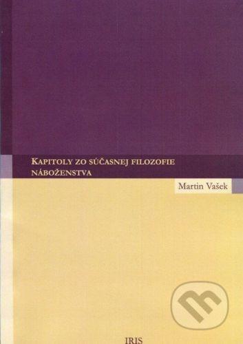 IRIS Kapitoly zo súčasnej filozofie náboženstva - Martin Vašek cena od 110 Kč