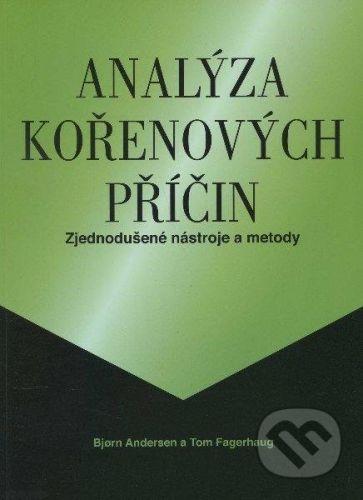 Česká společnost pro jakost Analýza kořenových příčin - Bjorn Andersen, Tom Fagerhaug cena od 1175 Kč