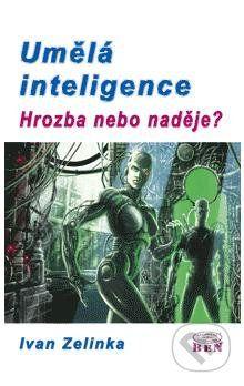 BEN - technická literatura Umělá inteligence - hrozba nebo naděje? - Zelinka Ivan cena od 195 Kč
