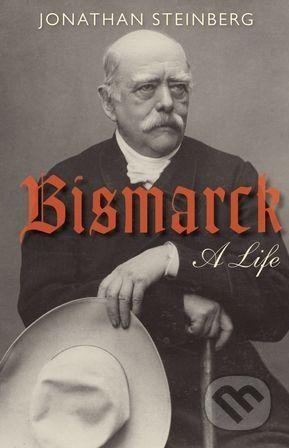 Oxford University Press Bismarck - Jonathan Steinberg cena od 550 Kč