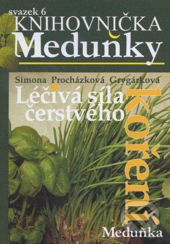 Meduňka Léčivá síla čerstvého koření - Simona Procházková - Grygárková cena od 74 Kč