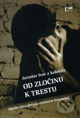Eurokódex Od zločinu k trestu - Jaroslav Ivor cena od 470 Kč