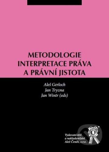Aleš Čeněk Metodologie interpretace práva a právní jistota - Aleš Gerloch, Jan Tryzna, Jan Wintr cena od 646 Kč