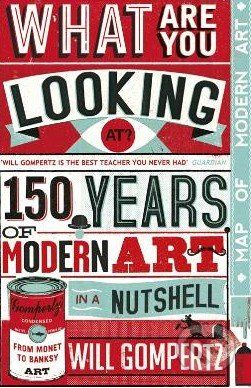 Penguin Books What Are You Looking At?: 150 Years of Modern Art in a Nutshell - Will Gompertz cena od 445 Kč