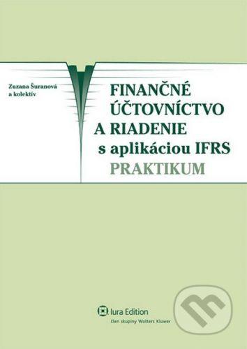 IURA EDITION Finančné účtovníctvo a riadenie s aplikáciou IFRS – praktikum - Zuzana Šuranová a kolektív cena od 363 Kč