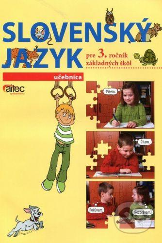 Aitec spol. s.r.o. Slovenský jazyk pre 3. ročník základných škôl (Učebnica) - Zuzana Hirschnerová, Rút Adame cena od 149 Kč