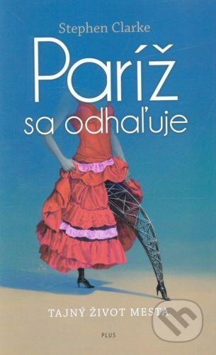 Plus Paríž sa odhaľuje - Stephen Clarke cena od 292 Kč