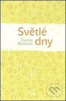 Zsuzsa Bánková: Světlé dny cena od 199 Kč