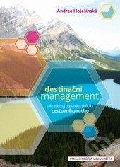 Masarykova univerzita Destinační management jako nástroj regionální politiky cestovního ruchu - Andrea Holešinská cena od 415 Kč
