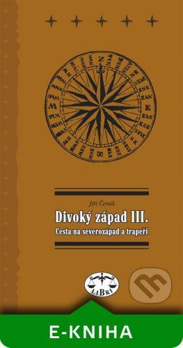 Libri Divoký západ III. Cesta na severozápad - Jiří Černík cena od 4590 Kč
