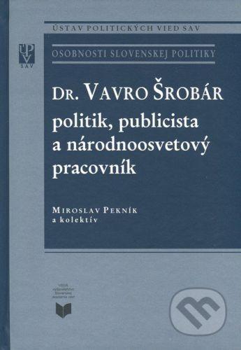 VEDA Dr. Vavro Šrobár: politik, publicista a národnoosvetový pracovník - Miroslav Pekník a kol. cena od 327 Kč