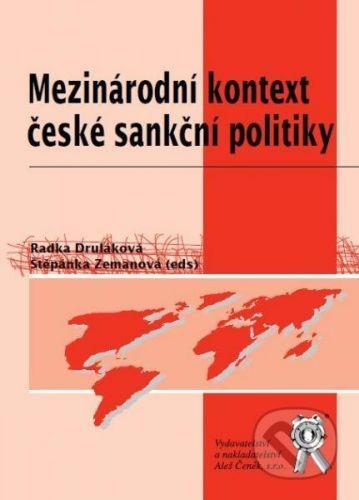 Aleš Čeněk Mezinárodní kontext české sankční politiky - Štěpánka Zemanová, Radka Druláková cena od 323 Kč