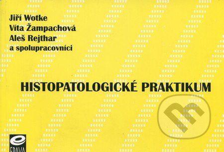 EPAVA Histopatologické praktikum - Jiří Wotke, Víta Žampachová, Aleš Rejthar a kol. cena od 392 Kč