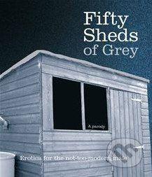 Boxtree Fifty Sheds of Grey: A Parody - C.T. Grey cena od 328 Kč