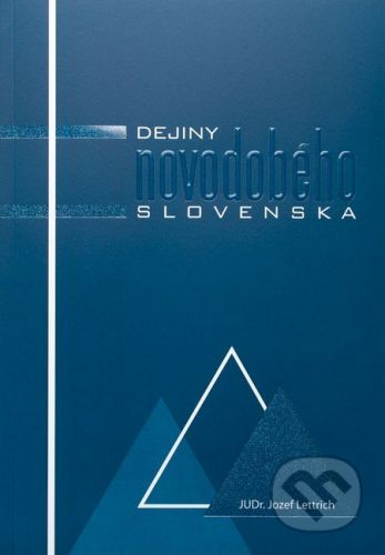 Nadácia Dr. Jozefa Lettricha Dejiny novodobého Slovenska - Jozef Lettrich cena od 206 Kč
