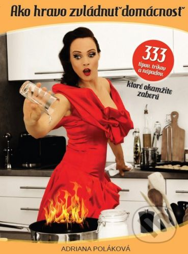 Formats Pro Media, s.r.o. Ako hravo zvládnuť domácnosť - Adriana Poláková cena od 188 Kč