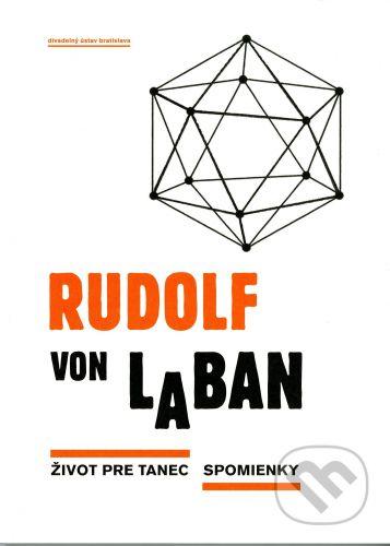 Divadelný ústav Život pre tanec. Spomienky - Rudolf von Laban cena od 334 Kč