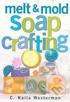Storey Publishing Melt and Mold Soap Crafting - C. Kaila Westerman cena od 378 Kč