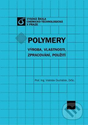 Vydavatelství VŠCHT Polymery - výroba, vlastnosti, zpracování, použití - Vratislav Ducháček cena od 295 Kč