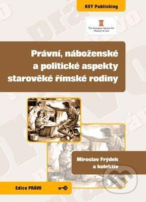 Key publishing Právní, náboženské a politické aspekty starověké římské rodiny - Miroslav Frýdek a kolektiv cena od 176 Kč