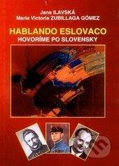JANKA ČIŽMÁROVÁ-PARTNER Hablando Eslovaco - Jana Ilavská, Maria Victoria Zubillaga Gómez cena od 92 Kč
