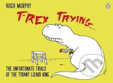 Michael Joseph Ltd T-Rex Trying - Hugh Murphy cena od 328 Kč