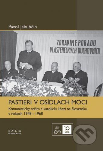 Ústav pamäti národa Pastieri v osídlach moci - Pavol Jakubčin cena od 234 Kč