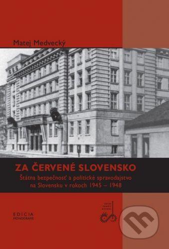 Ústav pamäti národa Za červené Slovensko - Medvecký Matej cena od 328 Kč
