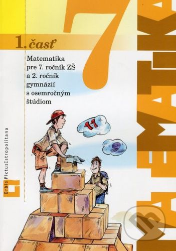 Orbis Pictus Istropolitana Matematika pre 7. ročník ZŠ a 2. ročník gymnázií s osemročným štúdiom (1. časť) - Ján Žabka, Pavol Černek cena od 110 Kč