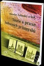 Eurokódex Teorie a praxe kulturních průmyslů - Miroslav Zelinský cena od 251 Kč