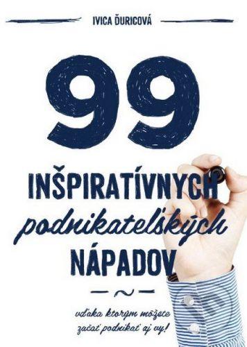 Inventic 99 inšpiratívnych podnikateľských nápadov - Ivica Ďuricová cena od 263 Kč