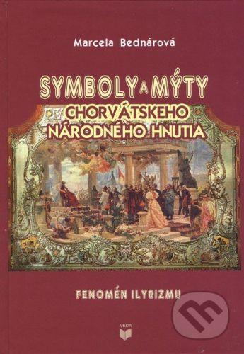 VEDA Symboly a mýty chorvátskeho národného hnutia - Marcela Bednárová cena od 323 Kč