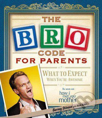 Simon & Schuster The Bro Code for Parents - Barney Stinson, Matt Kuhn cena od 321 Kč