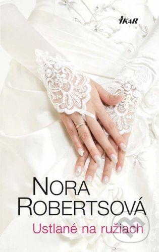 Nora Robertsová: Ustlané na ružiach cena od 233 Kč