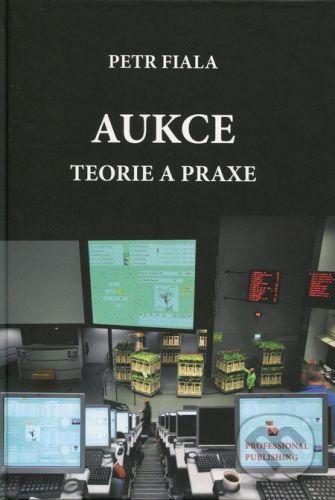 Fiala Petr: Aukce - teorie a praxe cena od 204 Kč