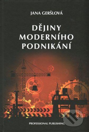 Geršlová Jana: Dějiny moderního podnikání cena od 228 Kč