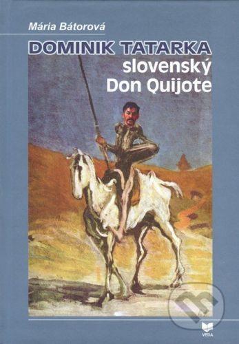 VEDA Dominik Tatarka – slovenský Don Quijote - Mária Bátorová cena od 284 Kč