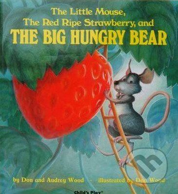 Childs Play The Little Mouse, The Red Ripe Strawberry, and The Big Hungry Bear - Audrey Wood cena od 232 Kč