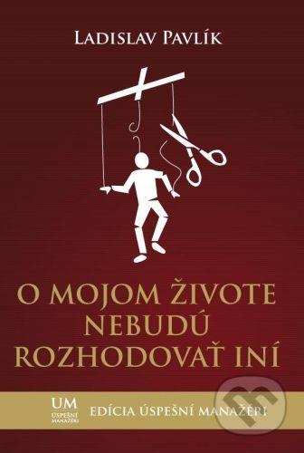 ALERT O mojom živote nebudú rozhodovať iní - Ladislav Pavlík cena od 314 Kč