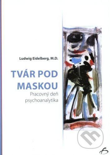 Vydavateľstvo F Tvár pod maskou - Ludwig Eidelberg cena od 127 Kč