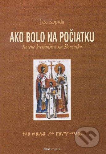 Jaro Koprda: Ako bolo na počiatku. Korene kresťanstva na Slovensku cena od 215 Kč