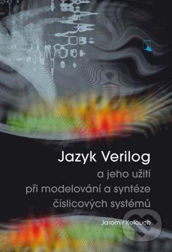 VUTIUM Jazyk Verilog a jeho užití při modelování a syntéze číslicových systémů - Jaromír Kolouch cena od 735 Kč