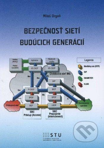 STU Bezpečnosť sietí budúcich generácií - Miloš Orgoň cena od 230 Kč