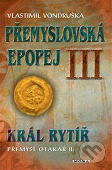 Vlastimil Vondruška: Přemyslovská epopej III. cena od 299 Kč