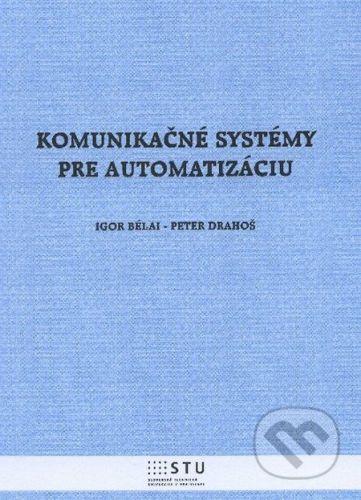 STU Komunikačné systémy pre automatizáciu - Igor Bélai, Peter Drahoš cena od 186 Kč