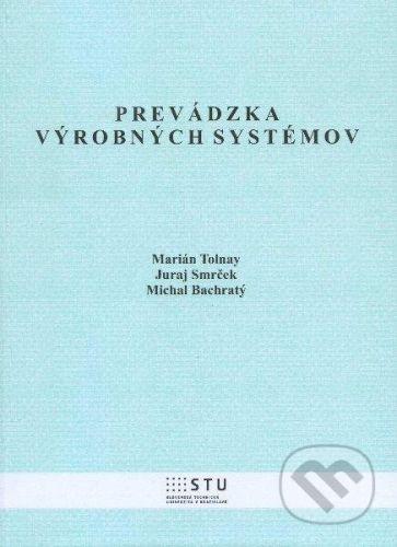 STU Prevádzka výrobných systémov - Marián Tolnay, Juraj Smrček, Michal Bachratý cena od 115 Kč