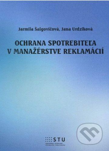 STU Ochrana spotrebiteľa v manažérstve reklamácií - Jarmila Šalgovičová, Jana Urdziková cena od 135 Kč